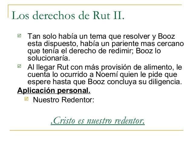 Los derechos de Rut II.  Tan solo había un tema que resolver y Booz   esta dispuesto, había un pariente mas cercano   que...