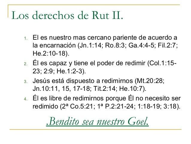 Los derechos de Rut II.  1.   El es nuestro mas cercano pariente de acuerdo a       la encarnación (Jn.1:14; Ro.8:3; Ga.4:...
