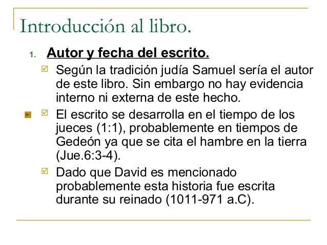 Introducción al libro. 1.   Autor y fecha del escrito.         Según la tradición judía Samuel sería el autor          de...