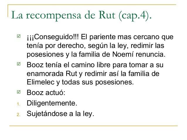 La recompensa de Rut (cap.4).     ¡¡¡Conseguido!!! El pariente mas cercano que      tenía por derecho, según la ley, redi...