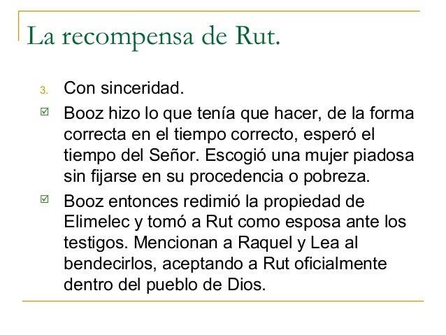 La recompensa de Rut. 3.   Con sinceridad.     Booz hizo lo que tenía que hacer, de la forma      correcta en el tiempo c...