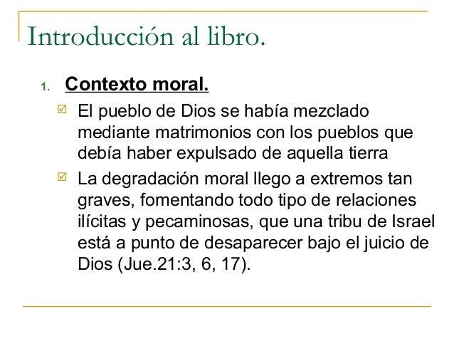 Introducción al libro. 1.   Contexto moral.         El pueblo de Dios se había mezclado          mediante matrimonios con...