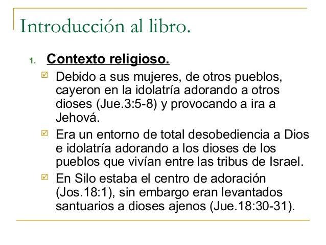 Introducción al libro. 1.   Contexto religioso.         Debido a sus mujeres, de otros pueblos,          cayeron en la id...