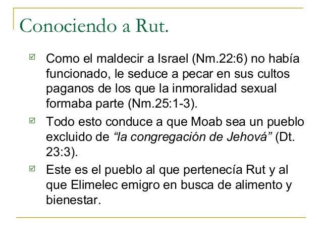 Conociendo a Rut.    Como el maldecir a Israel (Nm.22:6) no había     funcionado, le seduce a pecar en sus cultos     pag...
