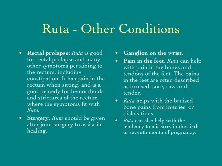 Ruta - Other Conditions <ul><li>Rectal prolapse:   Ruta  is good for rectal prolapse and many other symptoms pertaining to...
