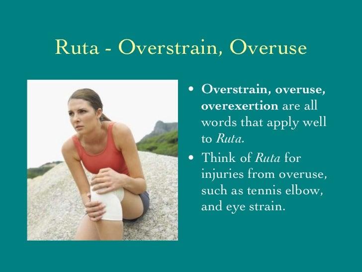 Ruta - Overstrain, Overuse <ul><li>Overstrain, overuse, overexertion  are all words that apply well to  Ruta.   </li></ul>...