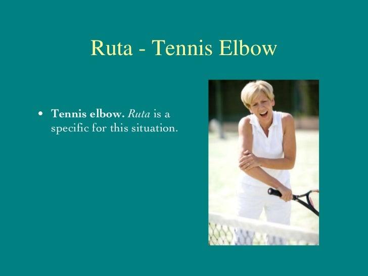Ruta - Tennis Elbow <ul><li>Tennis elbow.  Ruta  is a specific for this situation. </li></ul>