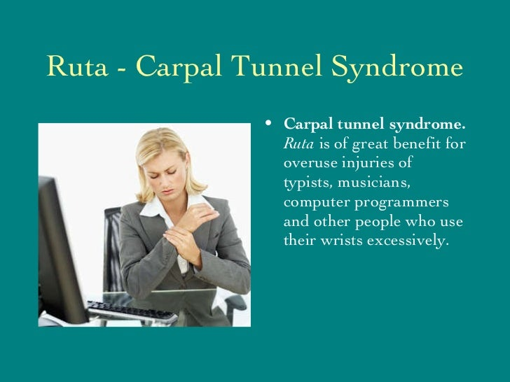 Ruta - Carpal Tunnel Syndrome <ul><li>Carpal tunnel syndrome.  Ruta  is of great benefit for overuse injuries of typists, ...