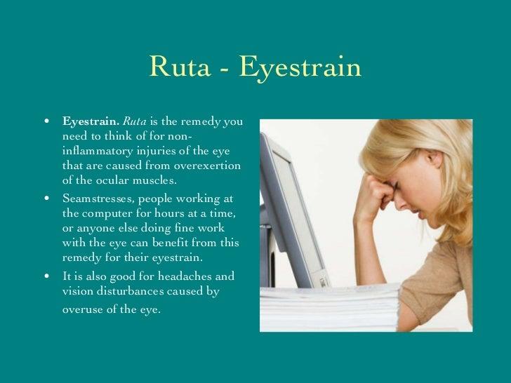 Ruta - Eyestrain <ul><li>Eyestrain.  Ruta  is the remedy you need to think of for non-inflammatory injuries of the eye tha...