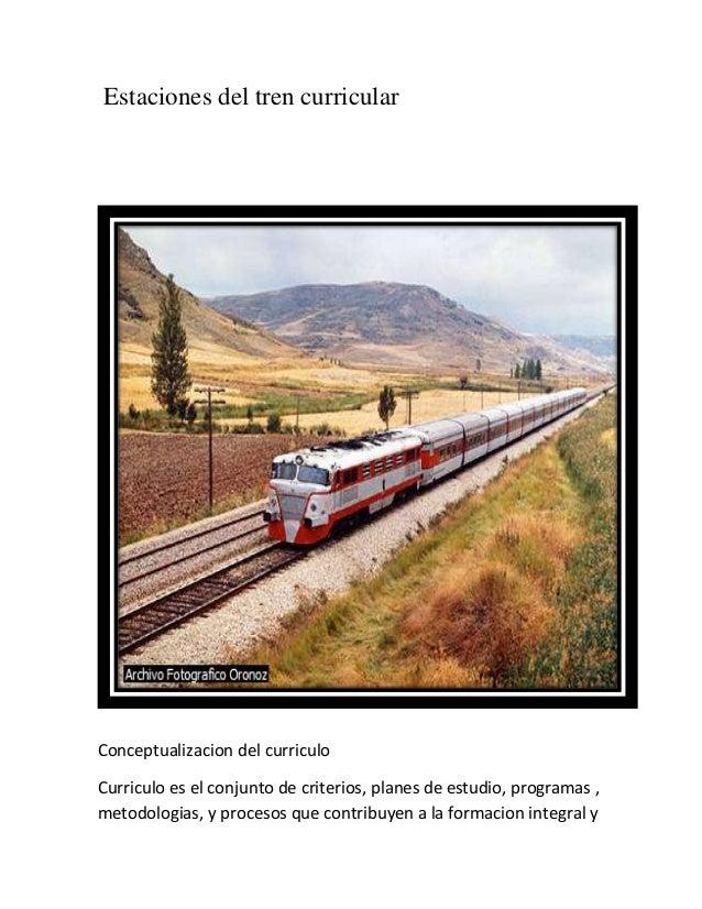 Estaciones del tren curricularConceptualizacion del curriculoCurriculo es el conjunto de criterios, planes de estudio, pro...
