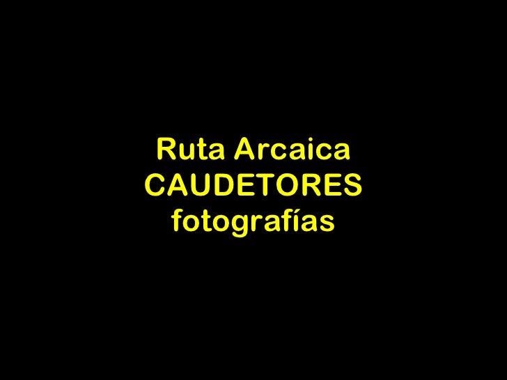 Ruta Arcaica CAUDETORES fotografías