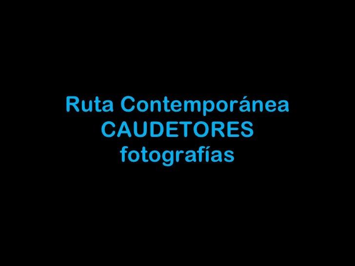 Ruta Contemporánea CAUDETORES fotografías