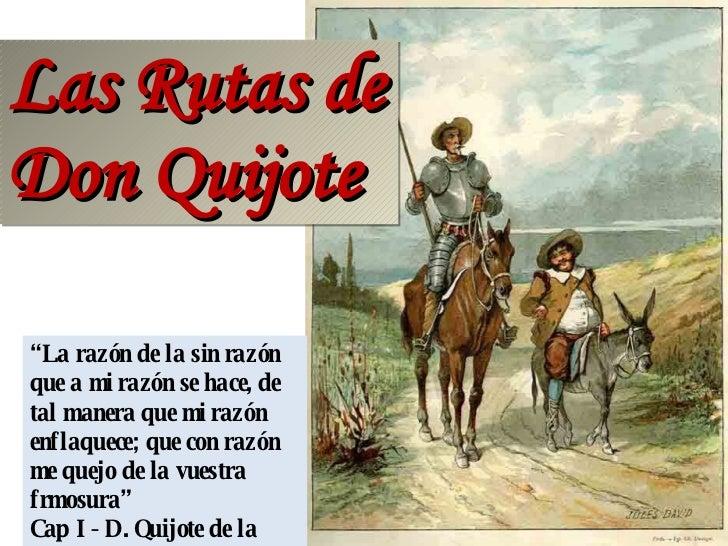"""Las Rutas de Don Quijote """" La razón de la sin razón que a mi razón se hace, de tal manera que mi razón enflaquece; que con..."""