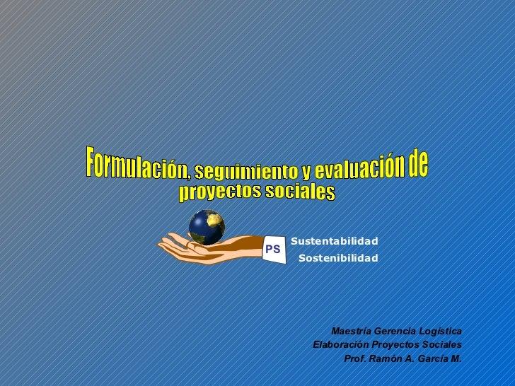 Formulación, seguimiento y evaluación de proyectos sociales Maestría Gerencia Logística Elaboración Proyectos Sociales Pro...