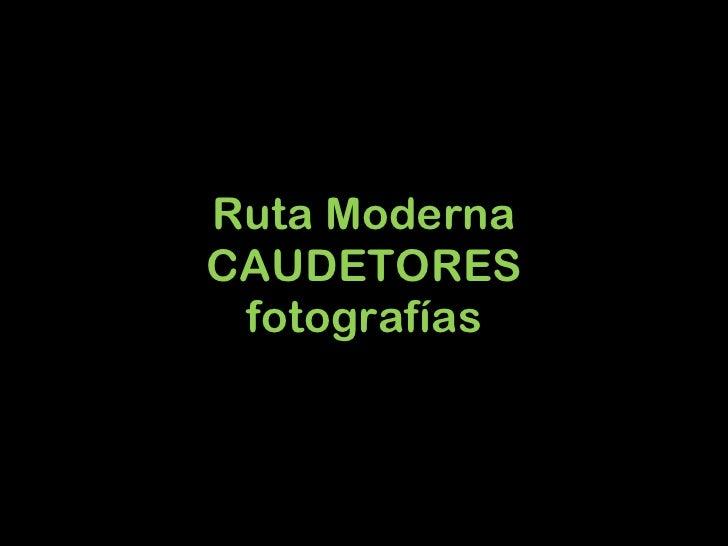 Ruta Moderna CAUDETORES fotografías