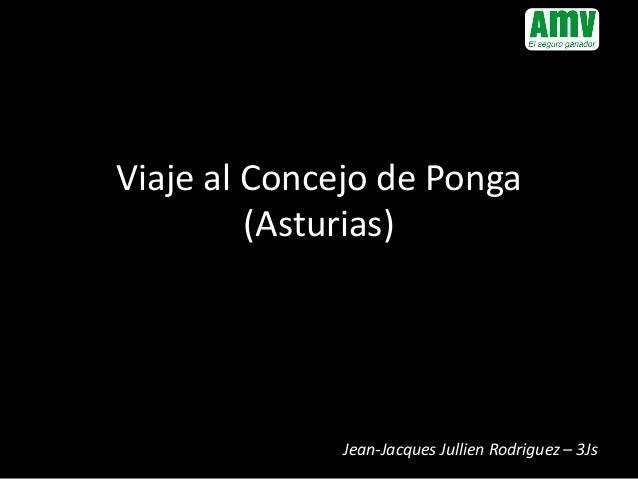Viaje al Concejo de Ponga (Asturias) Jean-Jacques Jullien Rodriguez – 3Js