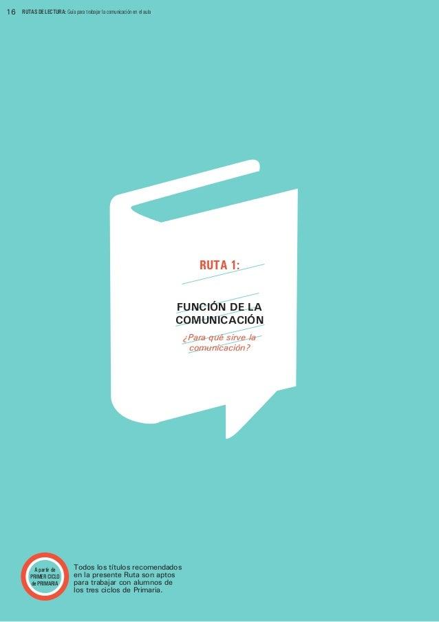 16  RUTAS DE LECTURA: Guía para trabajar la comunicación en el aula  RUTA 1: FUNCIÓN DE LA COMUNICACIÓN ¿Para qué sirve la...