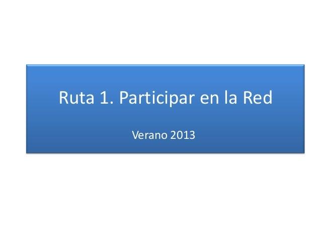 Ruta 1. Participar en la RedVerano 2013