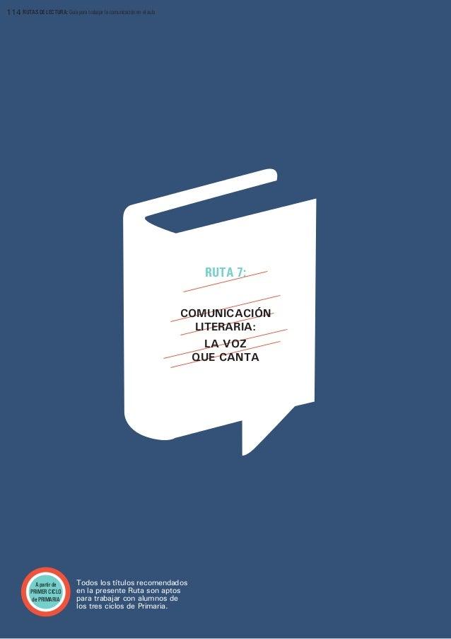114 RUTAS DE LECTURA: Guía para trabajar la comunicación en el aula  RUTA 7: COMUNICACIÓN LITERARIA: LA VOZ QUE CANTA  A p...