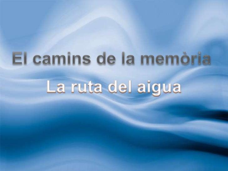 El camins de la memòria<br />La ruta del aigua<br />