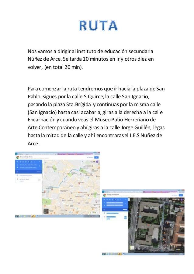 Nos vamos a dirigir al instituto de educación secundaria Núñez de Arce. Se tarda 10 minutos en ir y otros diez en volver, ...