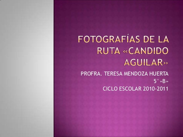fotografías DE LA RUTA «CANDIDO  AGUILAR»<br />PROFRA. TERESA MENDOZA HUERTA<br />5°»B»<br />CICLO ESCOLAR 2010-2011<br />