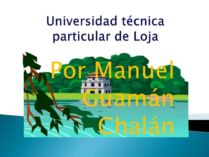 Universidad técnica particular de Loja<br />Por Manuel Guamán Chalán<br />