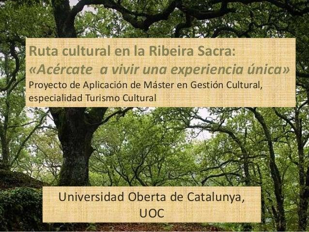 Universidad Oberta de Catalunya,UOCRuta cultural en la Ribeira Sacra:«Acércate a vivir una experiencia única»Proyecto de A...