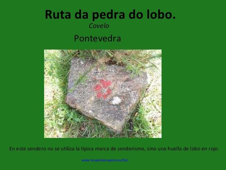 En este sendero no se utiliza la típica marca de senderismo, sino una huella de lobo en rojo. www.toupeiratoupeiro.es/bici...