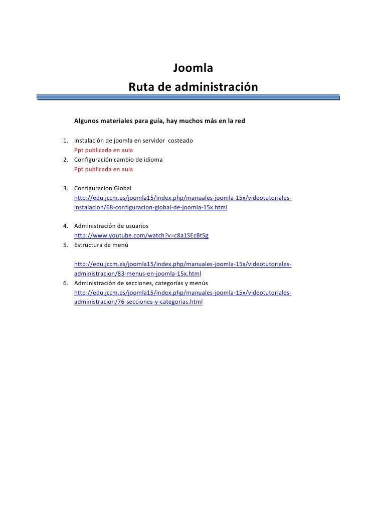 Joomla                      Ruta de administración   Algunos materiales para guía, hay muchos más en la red1. Instalación ...