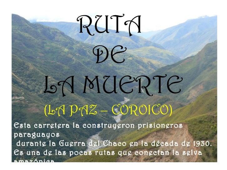 RUTA  DE  LA MUERTE Esta carretera la construyeron prisioneros paraguayos durante la Guerra del Chaco en la década de 1930...