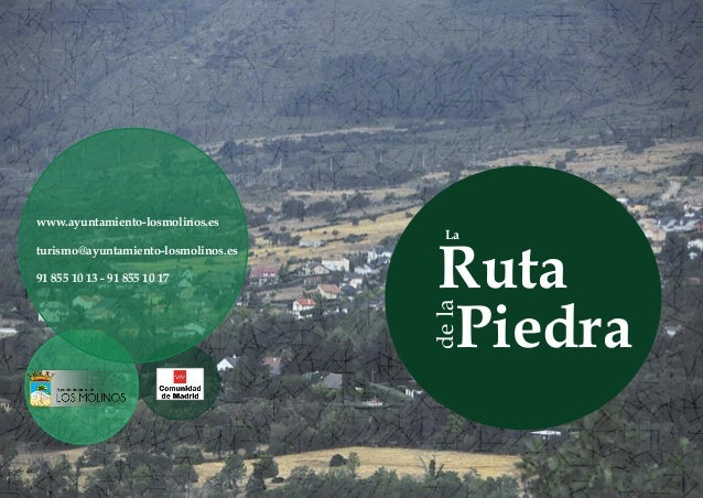 La Ruta dela Piedra www.ayuntamiento-losmolinos.es turismo@ayuntamiento-losmolinos.es 91 855 10 13 - 91 855 10 17