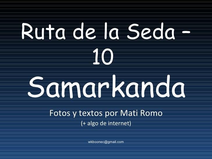 Ruta de la Seda – 10  Samarkanda Fotos y textos por Mati Romo (+ algo de internet) [email_address]