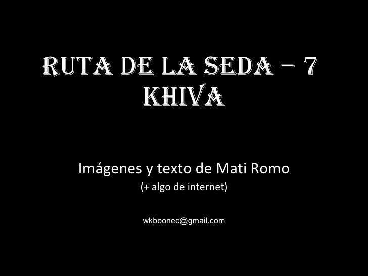 Ruta de la Seda – 7  Khiva Imágenes y texto de Mati Romo (+ algo de internet) [email_address]