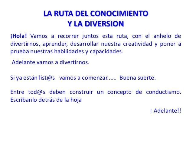 LA RUTA DEL CONOCIMIENTO                  Y LA DIVERSION¡Hola! Vamos a recorrer juntos esta ruta, con el anhelo dedivertir...