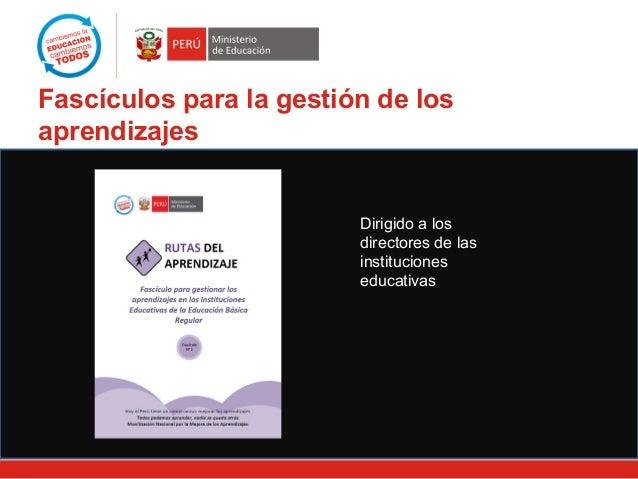 Fascículos para la gestión de los aprendizajes Dirigido a los directores de las instituciones educativas