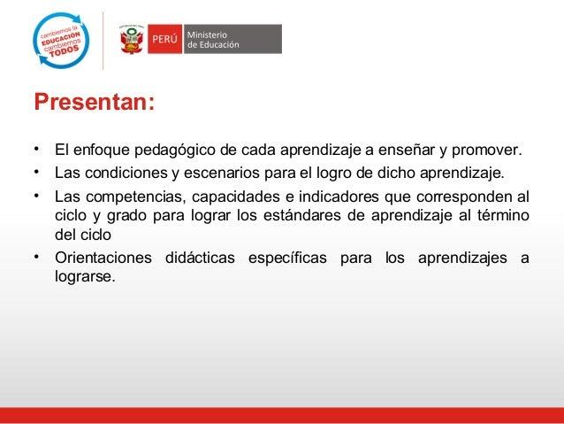 Presentan: • El enfoque pedagógico de cada aprendizaje a enseñar y promover. • Las condiciones y escenarios para el logro ...