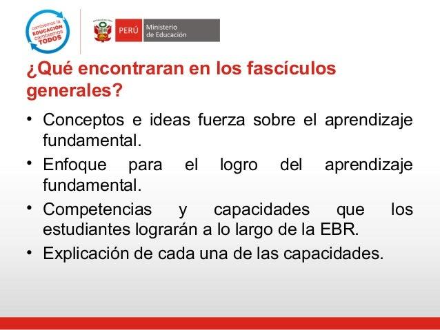 ¿Qué encontraran en los fascículos generales? • Conceptos e ideas fuerza sobre el aprendizaje fundamental. • Enfoque para ...
