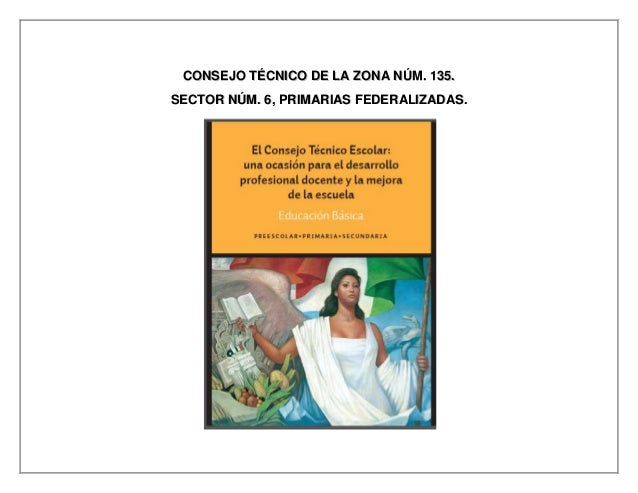 CONSEJO TÉCNICO DE LA ZONA NÚM. 135. SECTOR NÚM. 6, PRIMARIAS FEDERALIZADAS.