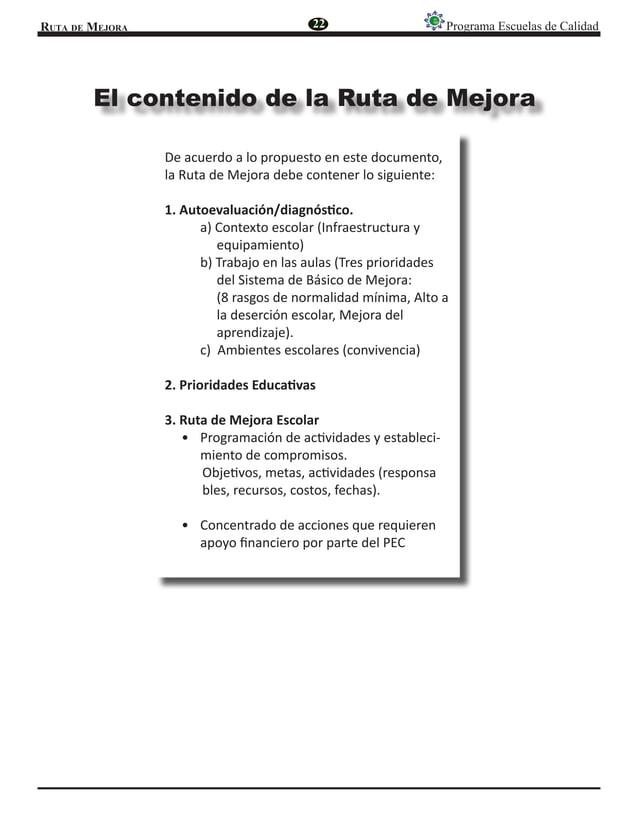 Ruta de Mejora Programa Escuelas de Calidad El contenido de la Ruta de Mejora 22 De acuerdo a lo propuesto en este documen...
