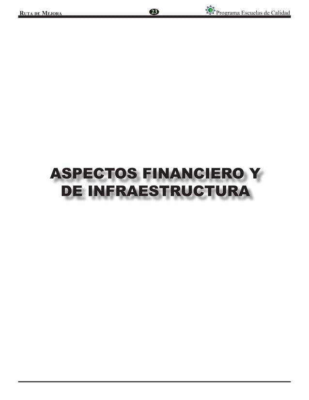 Ruta de Mejora Programa Escuelas de Calidad ASPECTOS FINANCIERO Y DE INFRAESTRUCTURA 23