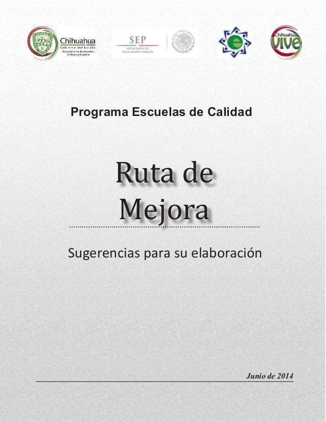 Ruta de Mejora Sugerencias para su elaboración Programa Escuelas de Calidad Junio de 2014