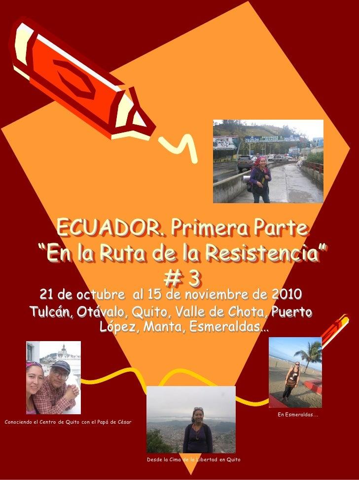 """ECUADOR. Primera Parte            """"En la Ruta de la Resistencia""""                         #3          21 de octubre al 15 d..."""