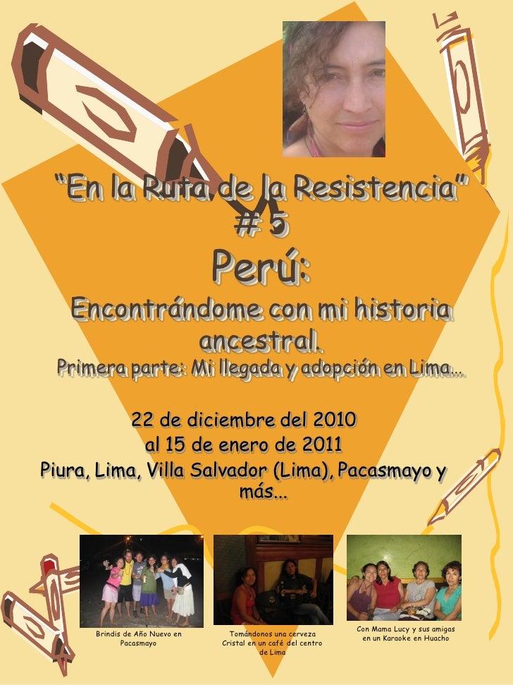 """""""En la Ruta de la Resistencia""""              #5                                Perú:   Encontrándome con mi historia       ..."""