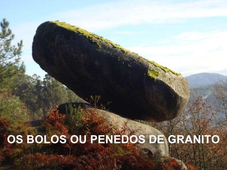 OS BOLOS OU PENEDOS DE GRANITO