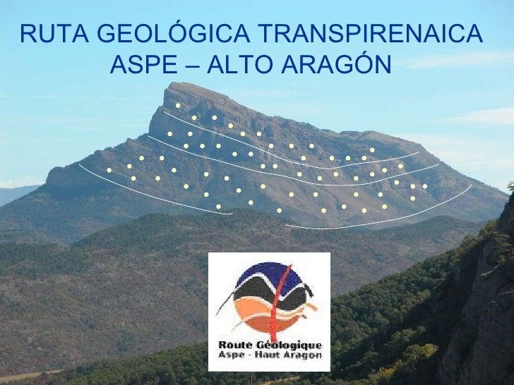 RUTA GEOLÓGICA TRANSPIRENAICA ASPE – ALTO ARAGÓN