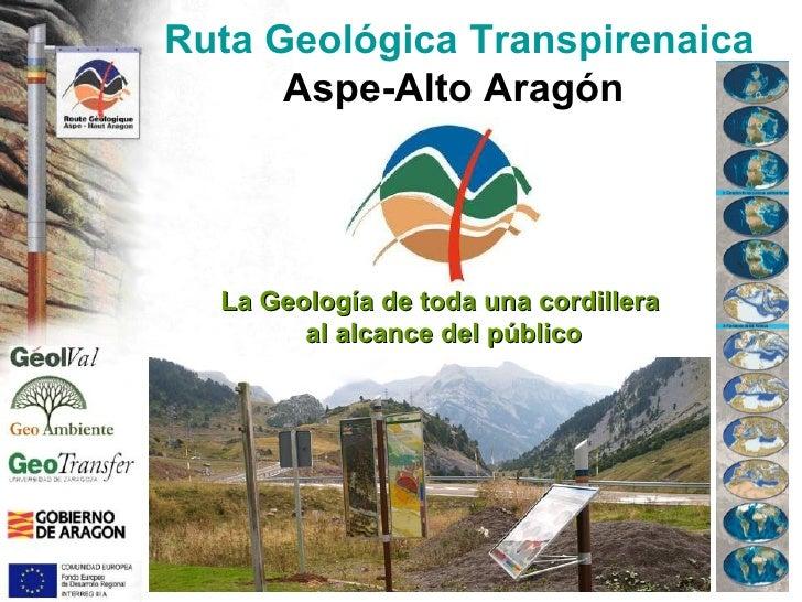 Ruta Geológica Transpirenaica  Aspe-Alto Aragón  La Geología de toda una cordillera  al alcance del público
