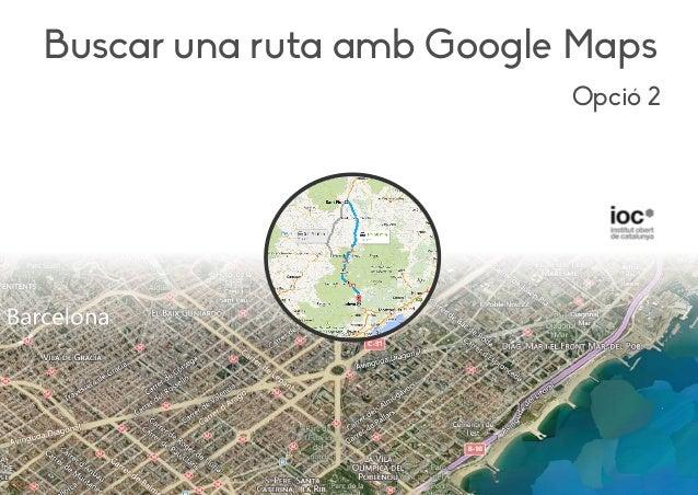 Opció 2 Buscar una ruta amb Google Maps