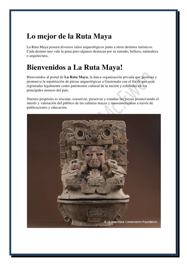 Lo mejor de la Ruta MayaLa Ruta Maya poseen diversos sitios arqueológicos junto a otros destinos turísticos.Cada destino u...