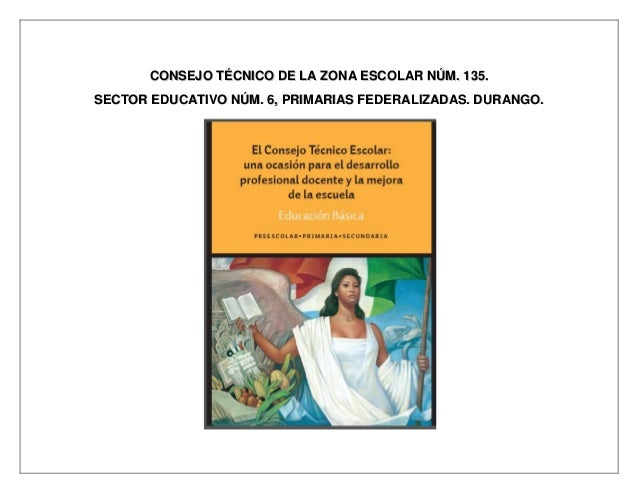 CONSEJO TÉCNICO DE LA ZONA ESCOLAR NÚM. 135. SECTOR EDUCATIVO NÚM. 6, PRIMARIAS FEDERALIZADAS. DURANGO.